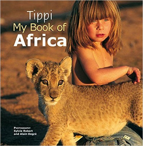 Tippi: My Book of Africa by Degre, Tippi