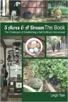 5 Acres & a Dream the Book: The Challenges of Establishing a Self-Sufficient Homestead