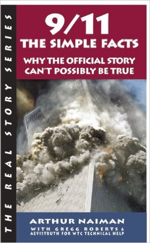 9/11: The Simple Facts: Why the Official Story Can't Possibly Be True ( Real Story (Soft Skull Press))