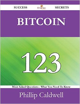 Bitcoin 123 Success Secrets - 123 Most Asked Questions on Bitcoin - What You Need to Know
