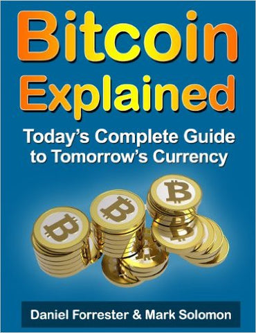 Bitcoin Explained: Today's Complete Guide to Tomorrow's Currency