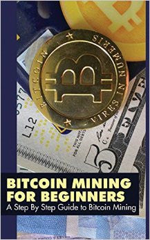 Bitcoin Mining for Beginners: A Step by Step Guide to Bitcoin Mining