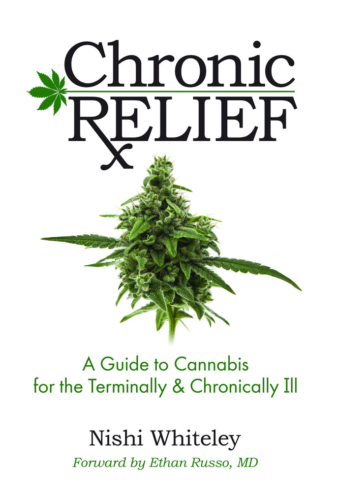 Chronic Relief A Guide to Cannabis for the Terminally & Chronically Ill