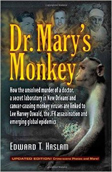 Dr. Mary's Monkey: How the Unsolved Murder of a Doctor, a Secret Laboratory in New Orleans and Cancer-Causing Monkey Viruses Are Linked t (Updated)