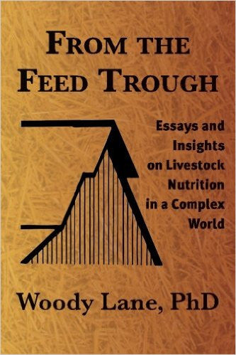 From the Feed Trough: Essays and Insights on Livestock Nutrition in a Complex World