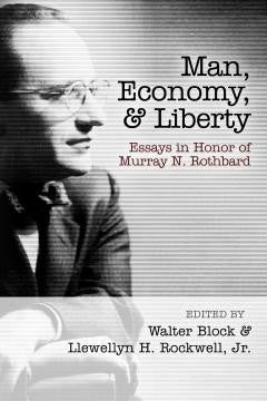 Man, Economy, and Liberty: Essays in Honor of Murray N. Rothbard