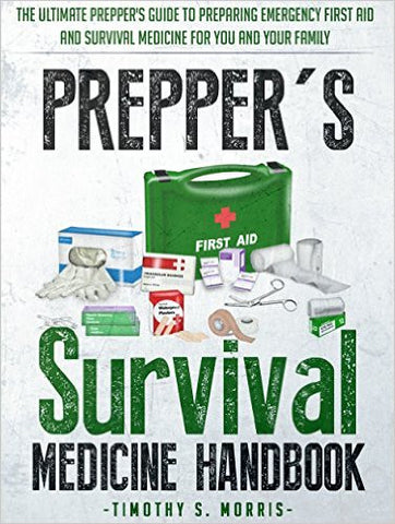 Prepper's Survival Medicine Handbook: Prepper's Suthe Ultimate Prepper's Guide to Preparing Emergency First Aid and Survival Medicine for You and Your