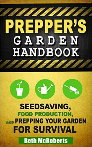 Preppers Garden Handbook: Seedsaving, Food Production, and Prepping Your Garden for Survival