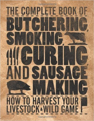 The Complete Book of Butchering, Smoking, Curing, and Sausage Making: How to Harvest Your Livestock & Wild Game ( Complete Meat )