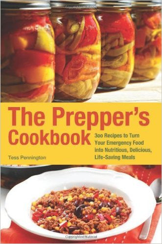 The Prepper's Cookbook: 300 Recipes to Turn Your Emergency Food Into Nutritious, Delicious, Life-Saving Meals ( Preppers )