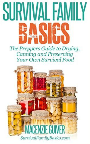 The Prepper's Guide to Drying, Canning and Preserving Your Own Survival Food