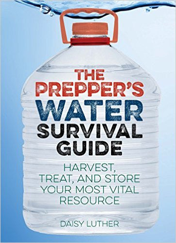 The Prepper's Water Survival Guide: Harvest, Treat, and Store Your Most Vital Resource ( Preppers )