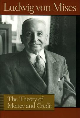 Theory of Money and Credit (Revised) ( Lib Works Ludwig Von Mises CL ) (5TH ed.)