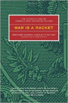 War Is a Racket the Antiwar Classic by America's Most Decorated Soldier (Revised)