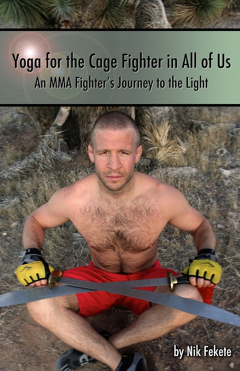 Yoga for the Cage Fighter in All of Us - An MMA Fighter's Journey to the Light