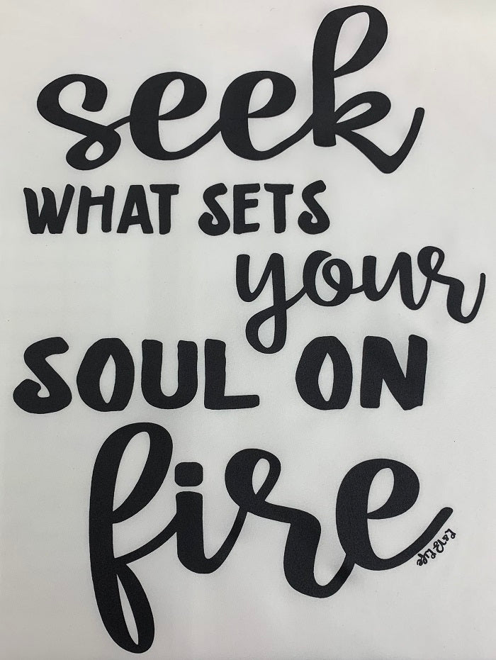 SEEK WHAT SETS YOUR SOUL FIRE