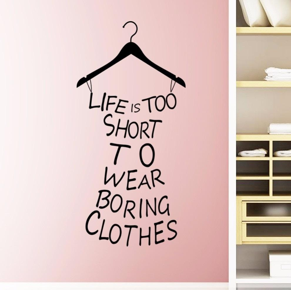 Life is too short to wear boring clothes Wall Decal - NeedIt.ca