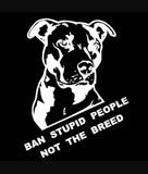 Ban Stupid People, Not The Breed Pit Bull Car Decal