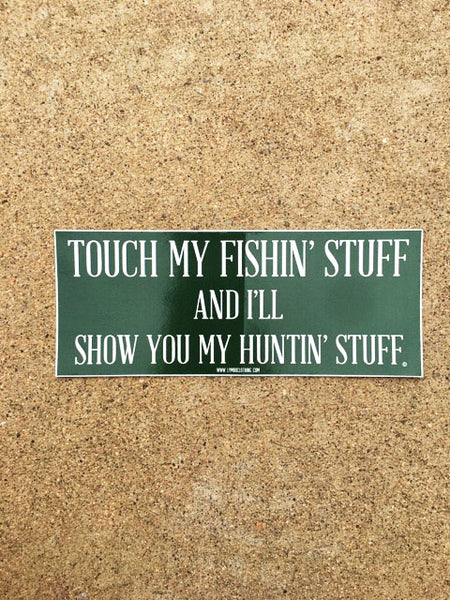 Touch My Fishin' Stuff And I'll Show You My Hunting Stuff Sticker