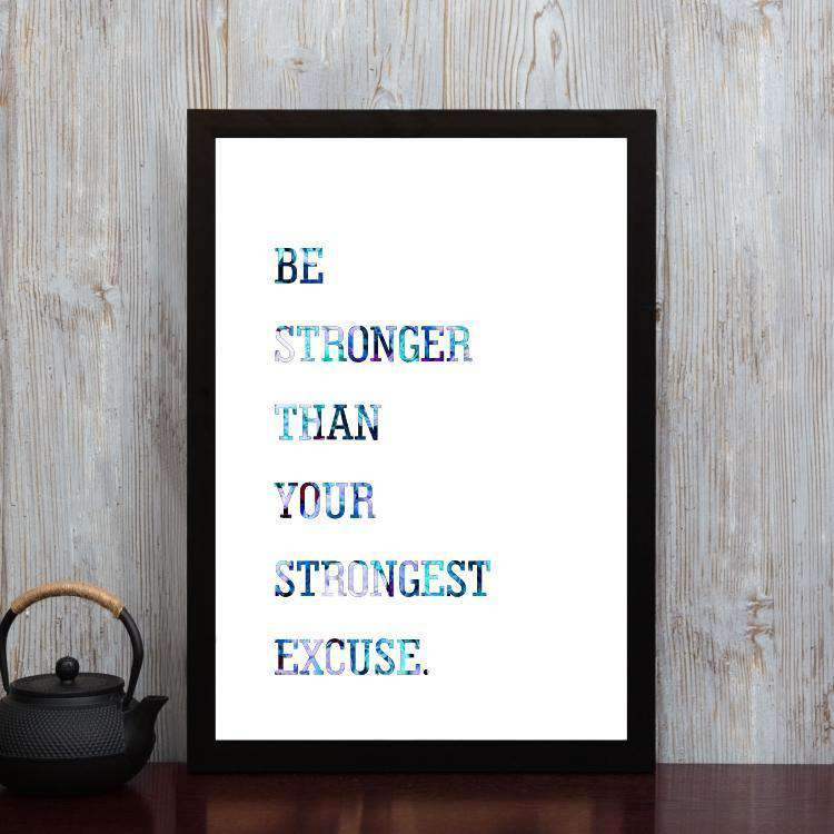 Be Stronger Than Your Strongest Excuse - Framed Poster
