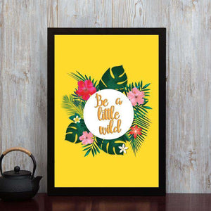 Be a little Wild - Framed Poster