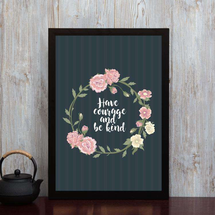 Have Courage and Be Kind - Framed Poster