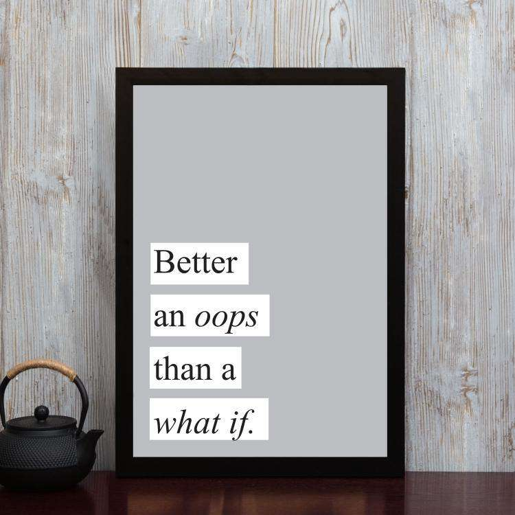 Better an Oops than a What If - Framed Poster