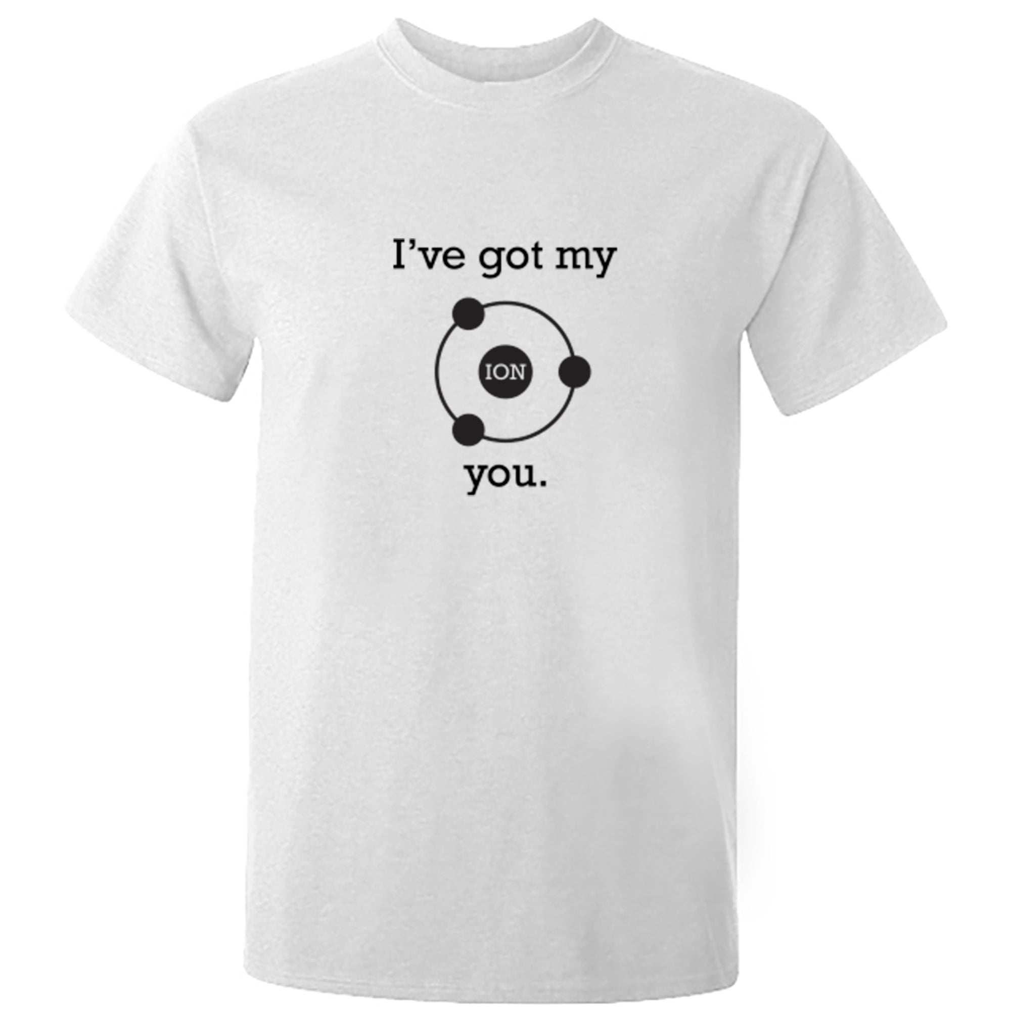 I've Got My ION You Unisex Fit T-Shirt A0055 - Illustrated Identity Ltd.