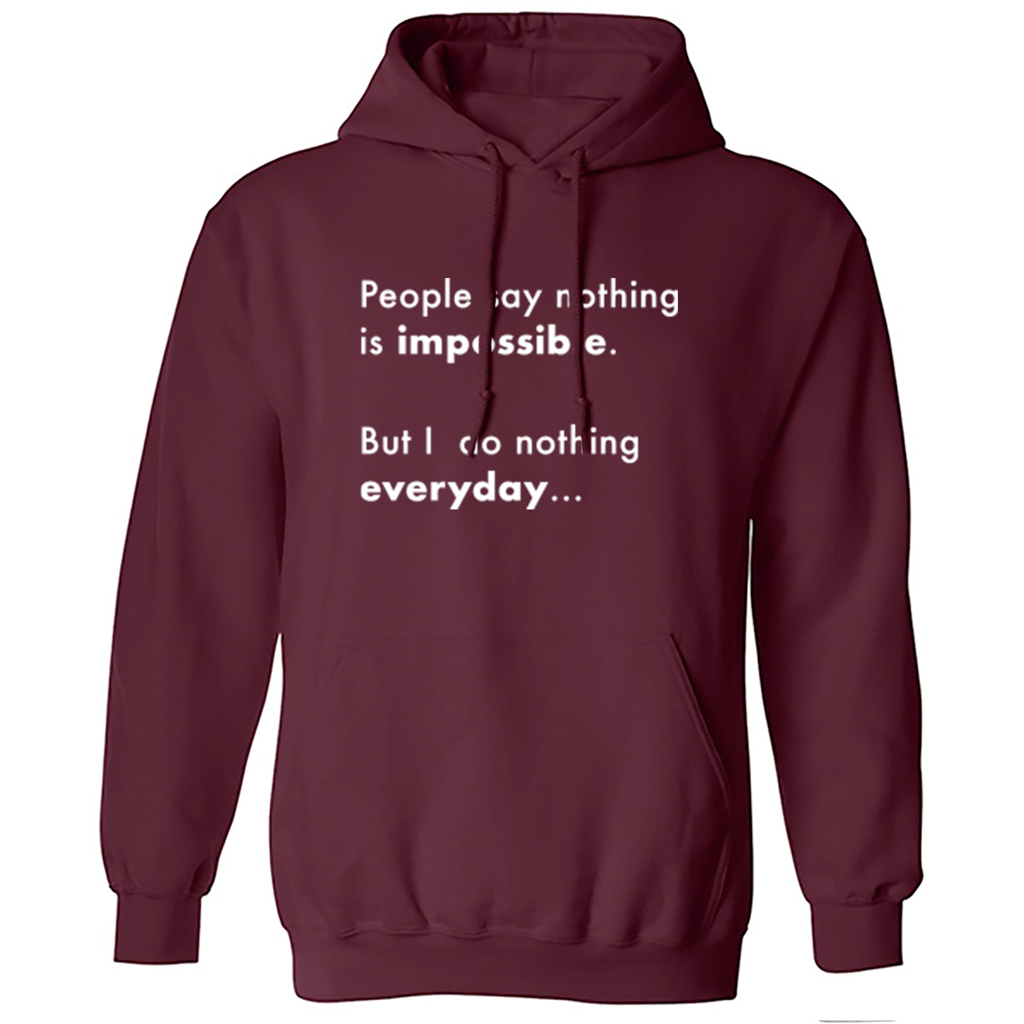 People Say Nothing Is Impossible, But I Do Nothing Everyday Unisex Hoodie A0071 - Illustrated Identity Ltd.