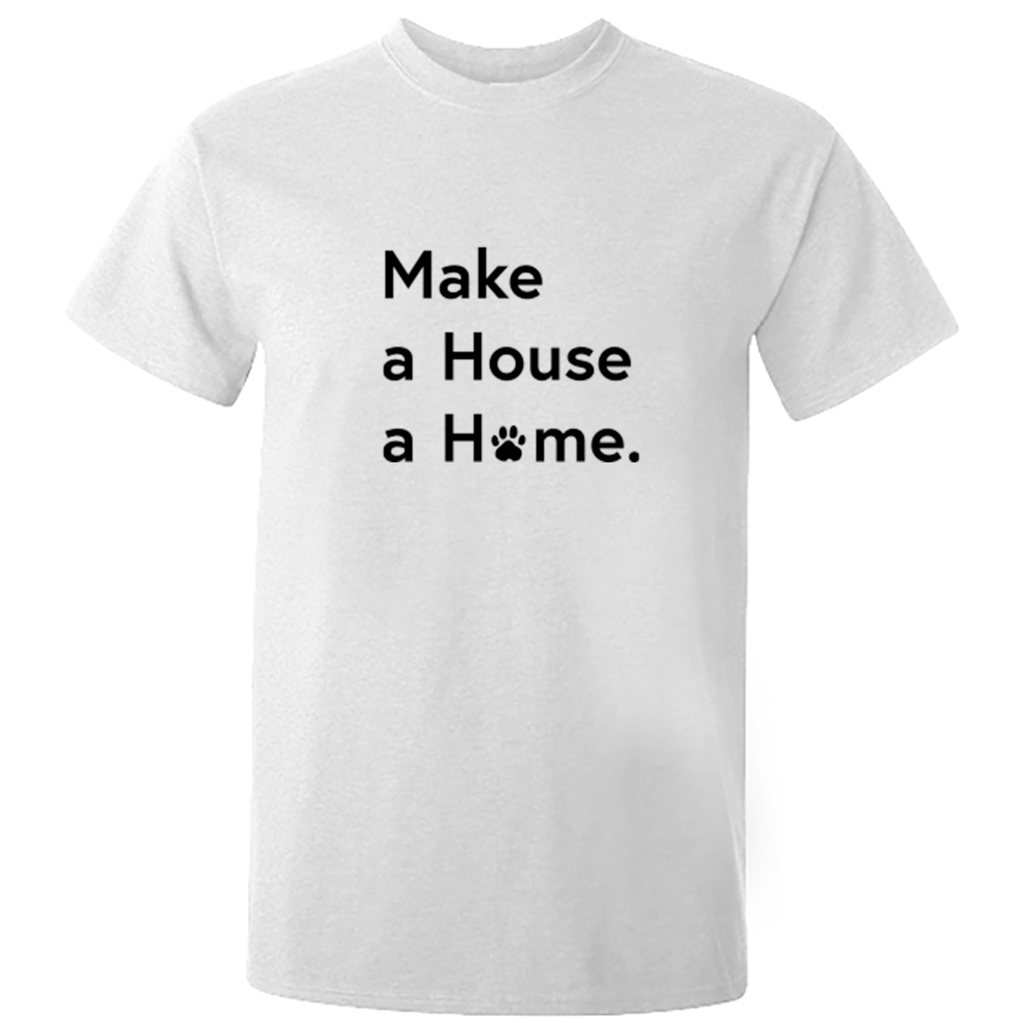 Make A House A Home Unisex Fit T-Shirt A0075