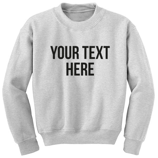 'Your Text Here' Personalised Unisex Jumper K0001