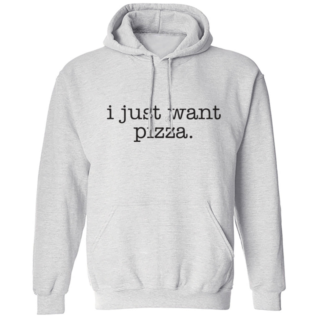 I Just Want Pizza Unisex Hoodie K0035