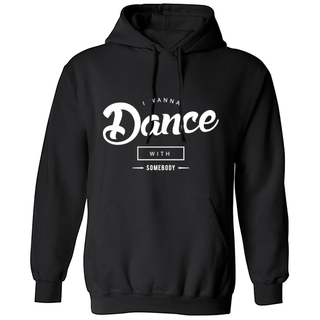 I Wanna' Dance With Somebody Unisex Hoodie K0089 - Illustrated Identity Ltd.