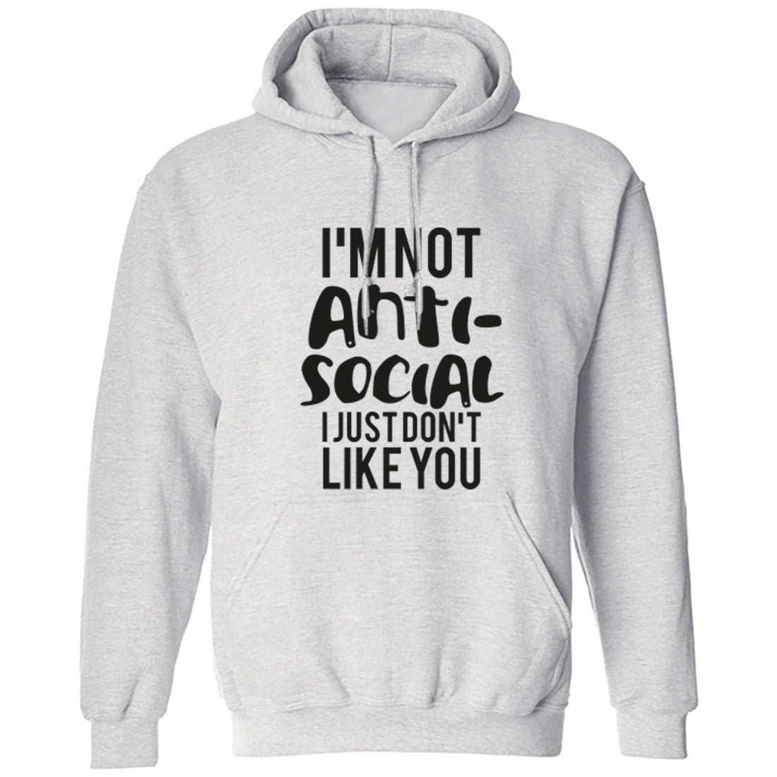 I'm Not Anti-Social I Just Don't Like You Unisex Hoodie K0099 - Illustrated Identity Ltd.
