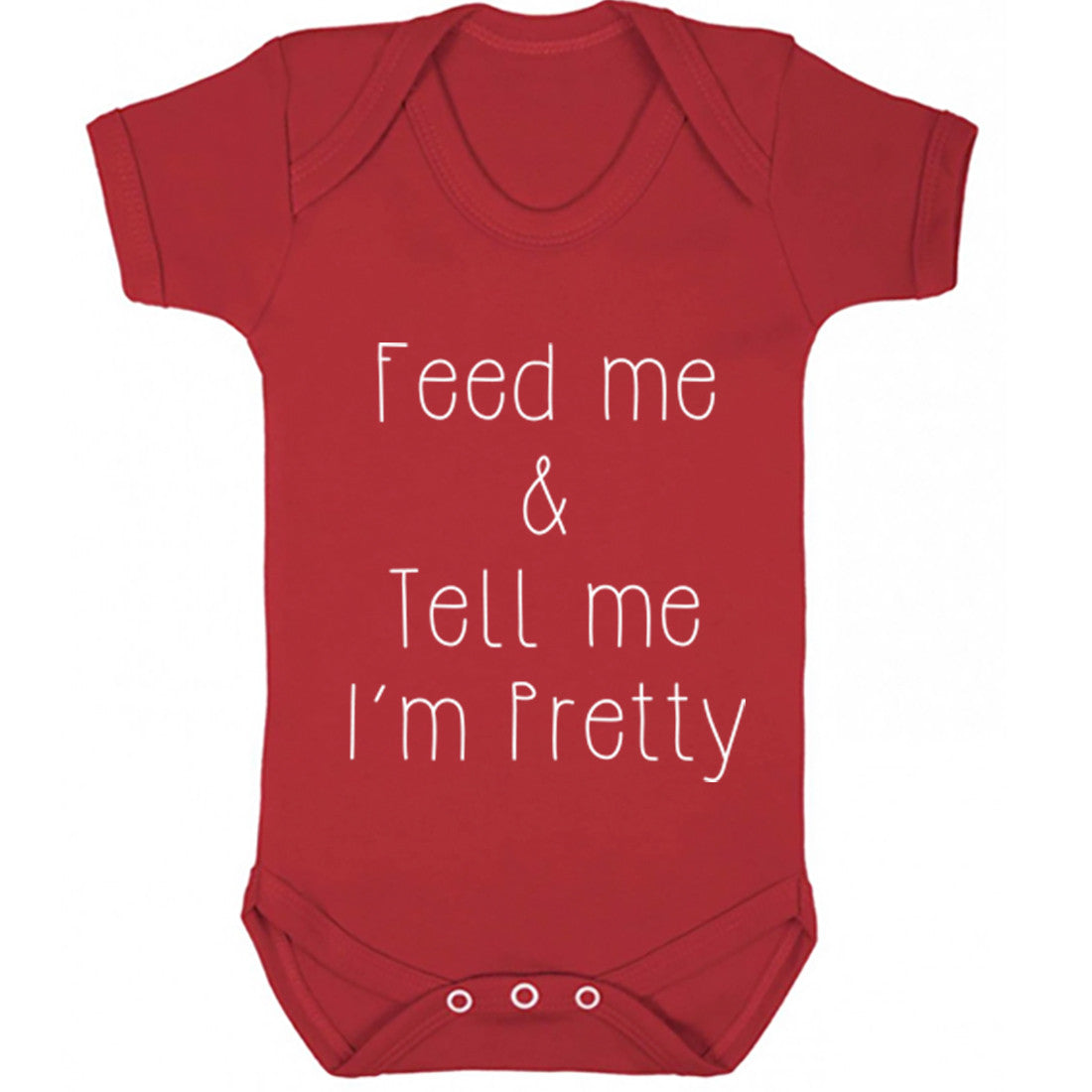 Feed Me And Tell Me I'm Pretty Baby Vest K0176
