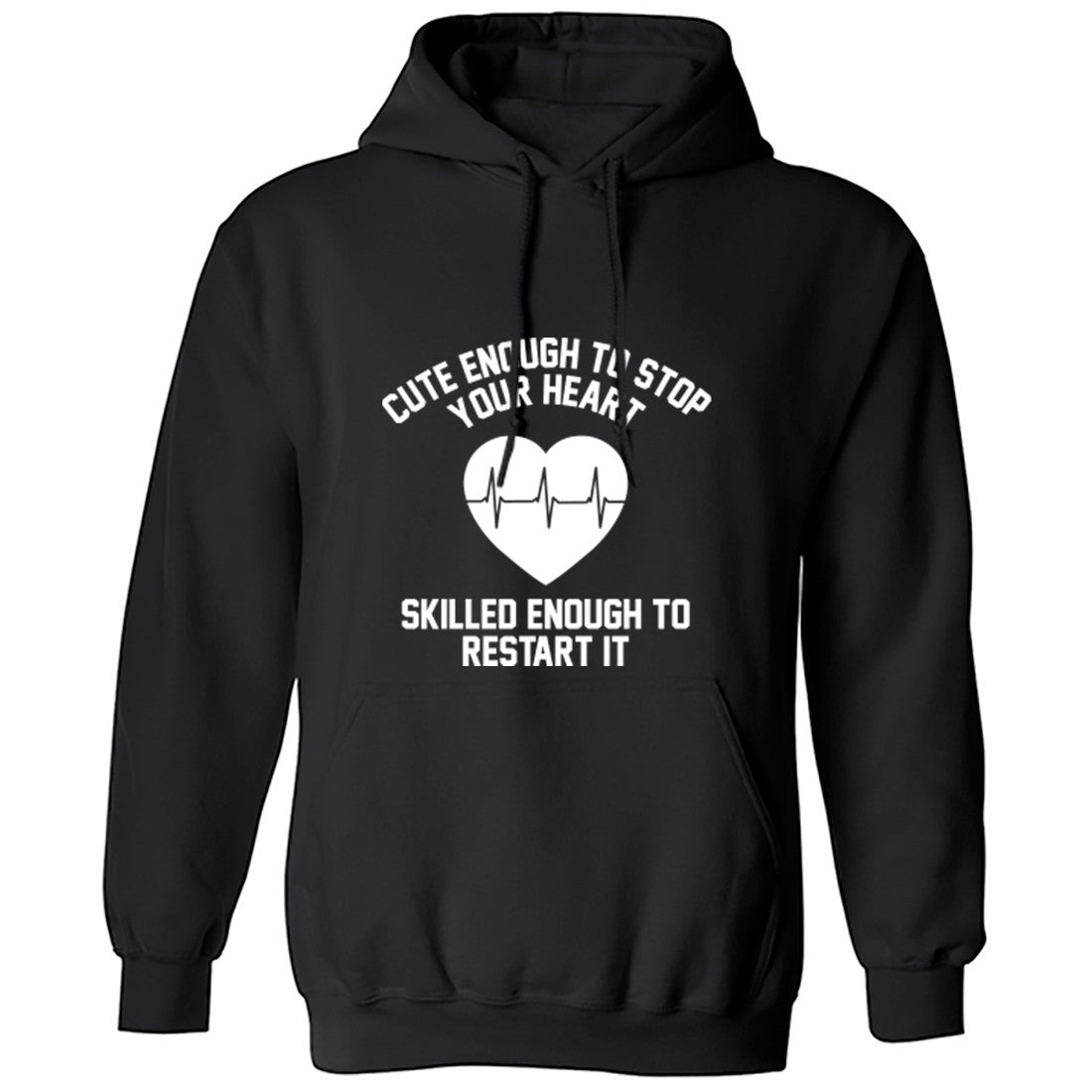 Cute Enough To Stop Your Heart Skilled Enough To Restart It Unisex Hoodie K0202 - Illustrated Identity Ltd.