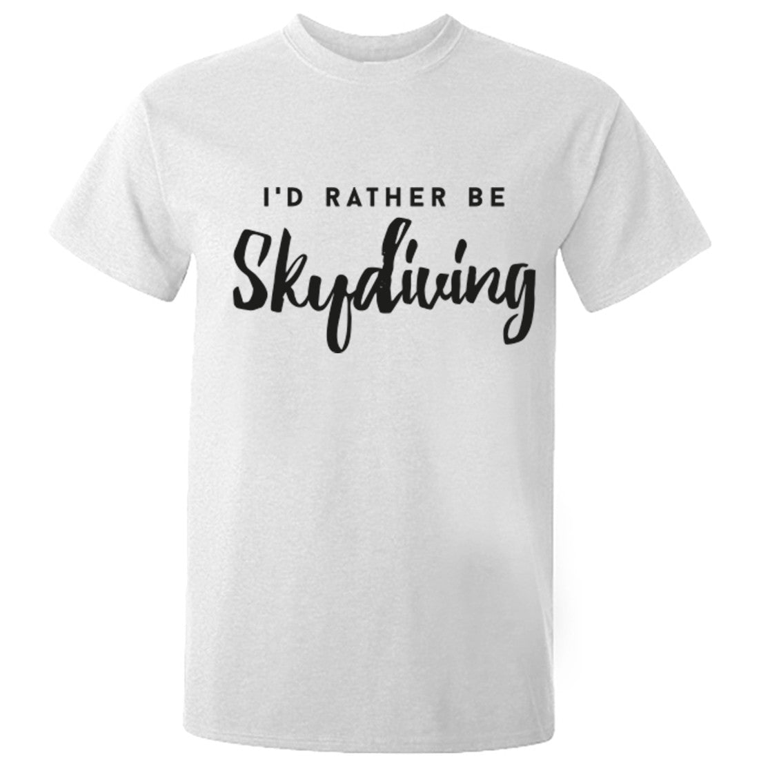 I'd rather be skydiving unisex t-shirt K0206