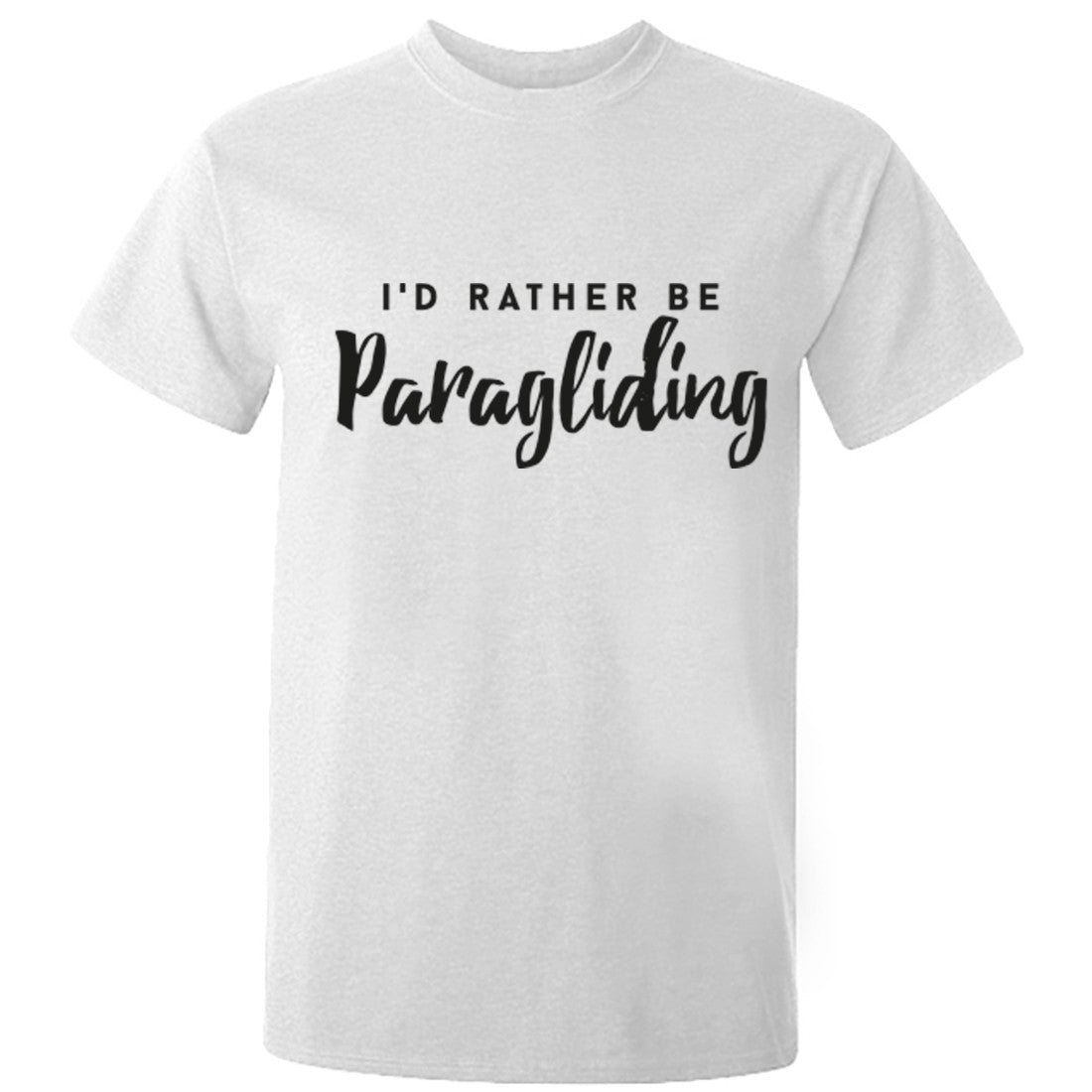 I'd Rather Be Paragliding unisex t-shirt K0207