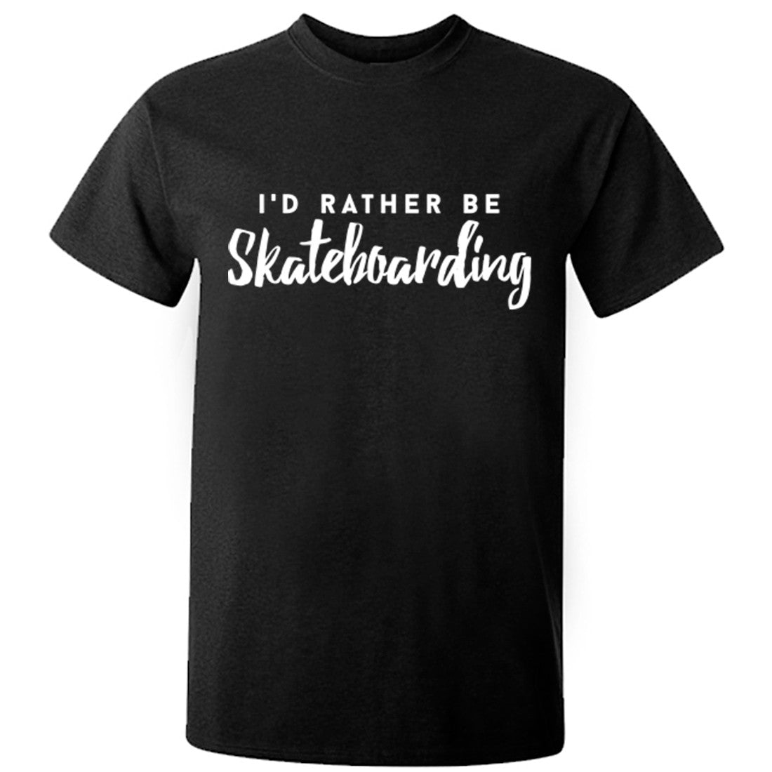 I'd Rather Be Skateboarding unisex t-shirt K0208