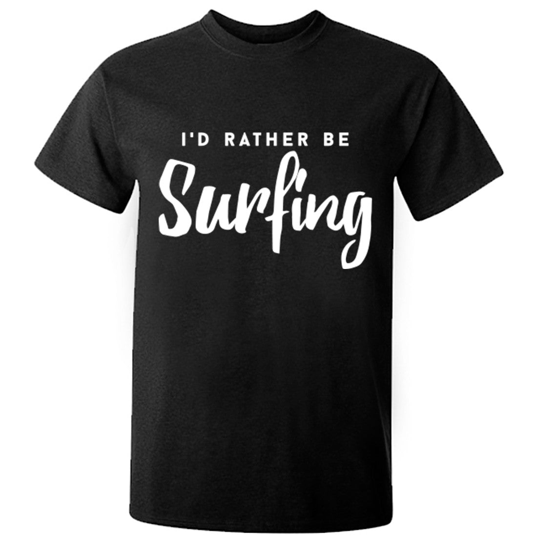 I'd Rather Be Surfing unisex t-shirt K0211