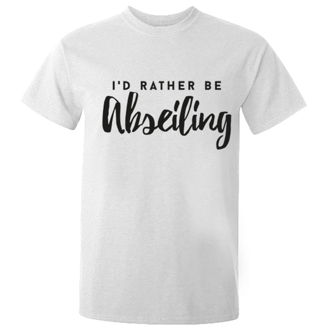 I'd Rather Be Abseiling unisex t-shirt K0213 - Illustrated Identity Ltd.