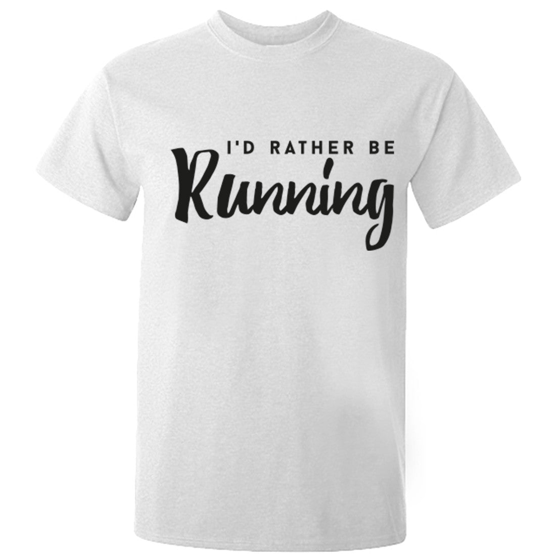 I'd rather be running unisex t-shirt K0220
