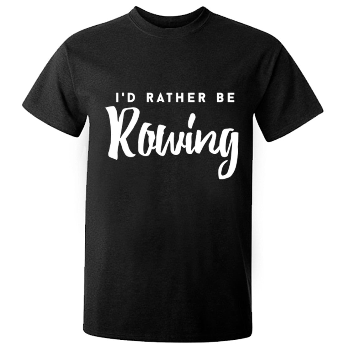 I'd Rather Be Rowing unisex t-shirt K0223 - Illustrated Identity Ltd.