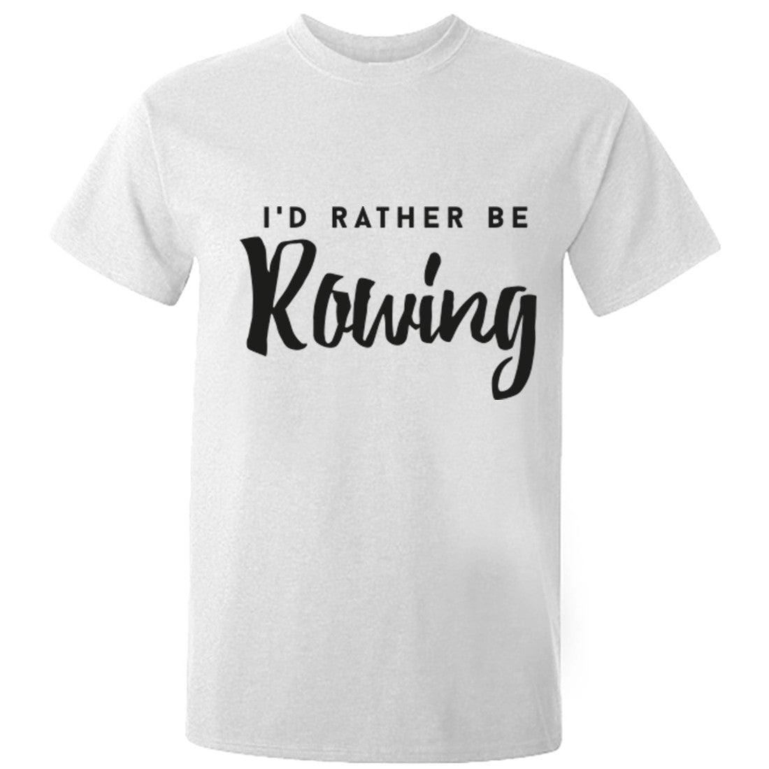 I'd Rather Be Rowing unisex t-shirt K0223