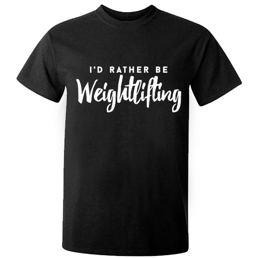 I'd rather be weightlifting unisex t-shirt K0226
