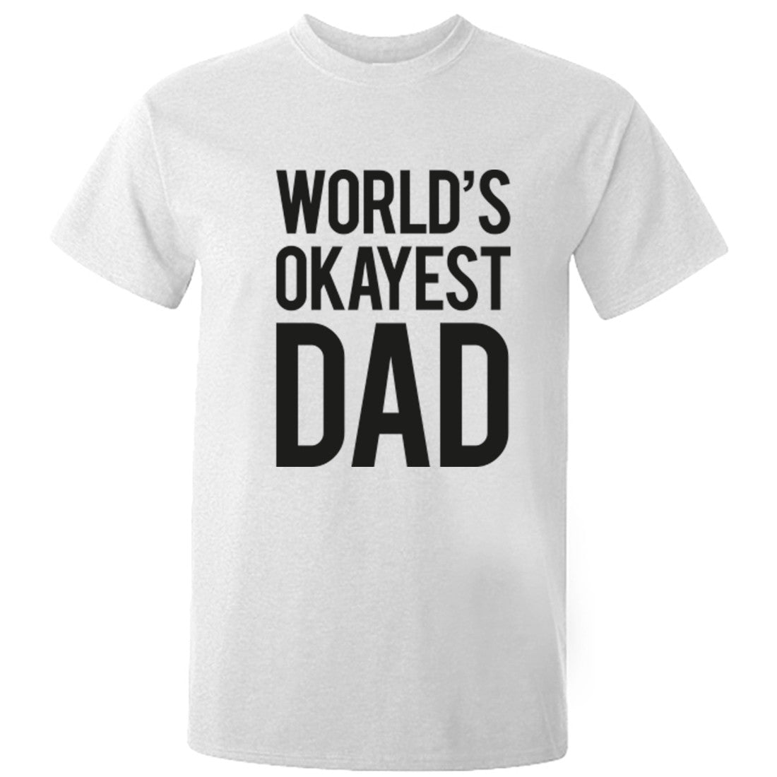 World's Okayest Dad unisex t-shirt K0235