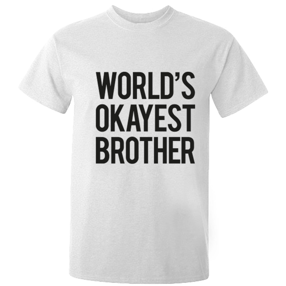 World's okayest brother unisex t-shirt K0237