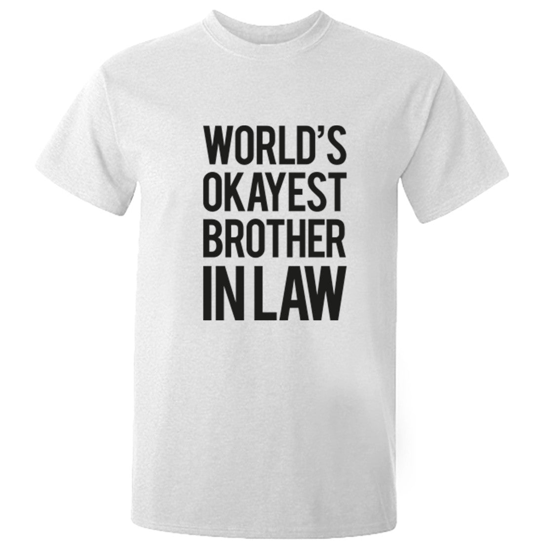 World's Okayest Brother In Law unisex t-shirt K0247