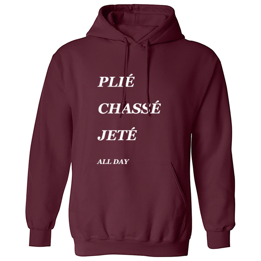 Plie Chasse Jete All Day Unisex Hoodie K0299 - Illustrated Identity Ltd.