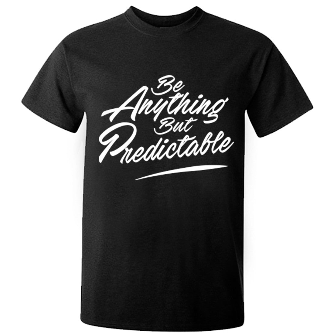 Be Anything But Predictable Unisex Fit T-Shirt K0389 - Illustrated Identity Ltd.
